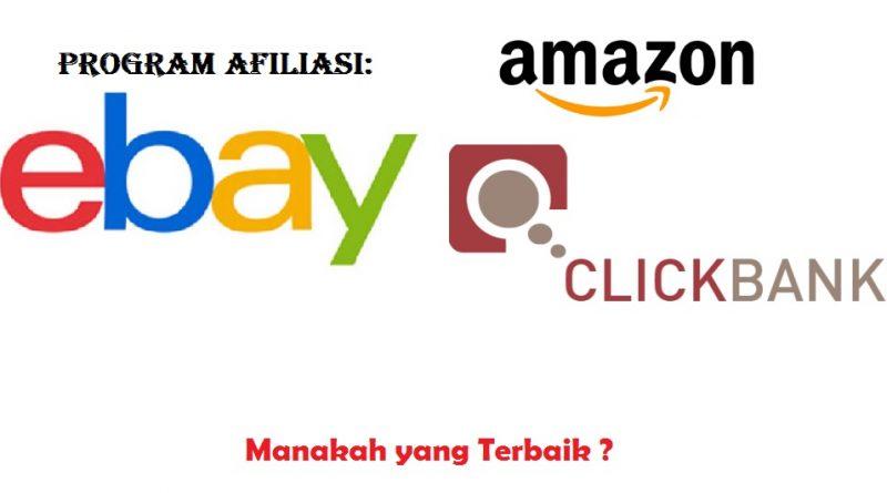 Program Afiliasi - Amazon, eBay, ClickBank. Manakah yang Terbaik?